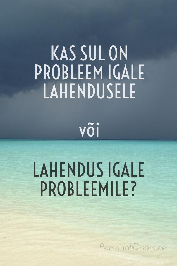 Kas sul on probleem igale lahendusele või lahendus igale probleemile?