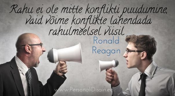 Rahu ei ole mitte konflikti puudumine, vaid võime konflikte lahendada rahumeelsel viisil. -  Ronald Reagan