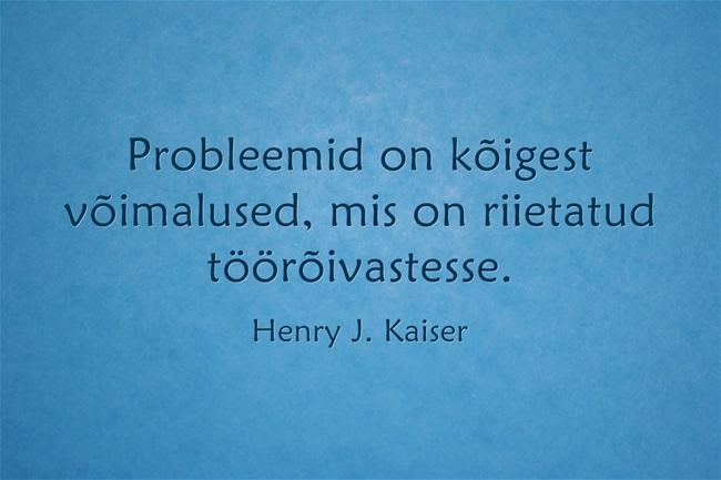 Probleemid on kõigest võimalused, mis on riietatud töörõivastesse. - Henry J. Kaiser