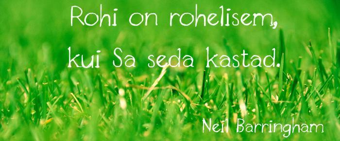 Rohi on seda rohelisem, kui Sa seda kastad.- Neil Barringham